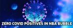 Zero NBA Players Test Positive for Covid in Orlando Bubble